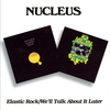 Nucleus - Elastic Rock /We'll Talk About It Later