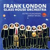 Frank London & Glass House Orchestra - Astro-Hungarian Jewish Music - 2017