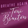 Toni Braxton - Breathe Again The Best of Toni Braxton - 2020